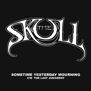 The Skull - Sometime Yesterday Mourning c/w the Last Judgment cover art