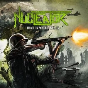 Nucleator - Home Is Where War Is cover art