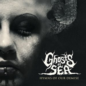 Ghosts at Sea - Hymns of Our Demise cover art