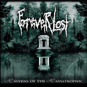 Forever Lost - Caverns of the Catastrophic cover art