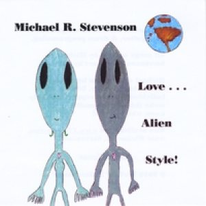 Michael R. Stevenson - Love . . . Alien Style! cover art