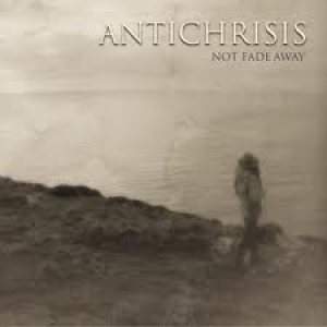 Antichrisis - Not Fade Away cover art