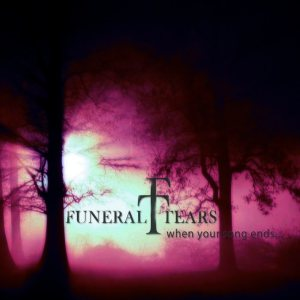 Funeral Tears - When Your Songs Ends cover art