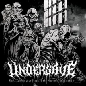Undersave - Now...Submit Your Flesh to the Master's Imagination cover art