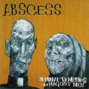 Abscess - Seminal Vampires and Maggot Men cover art