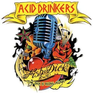 Acid Drinkers - Fishdick Zwei - the Dick Is Rising Again cover art