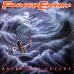 Forced Entry - Uncertain Future cover art