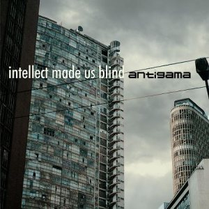 Antigama - Intellect Made Us Blind cover art