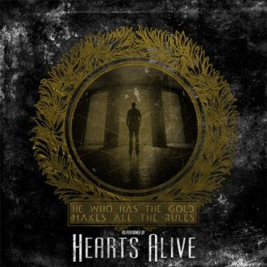 Hearts Alive - He Who Has the Gold Makes All the Rules cover art