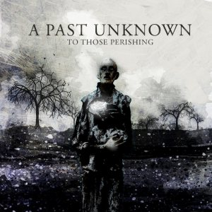 A Past Unknown - To Those Perishing cover art