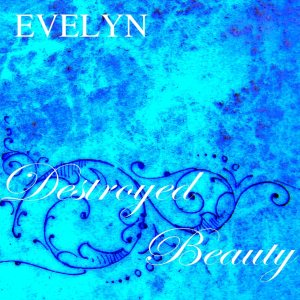 Evelyn - Destroyed Beauty cover art