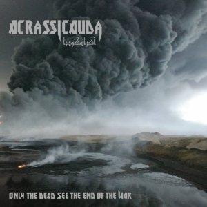 Acrassicauda - Only the Dead See the End of the War cover art