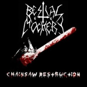 Bestial Mockery - Chainsaw Destruction (12 years on the bottom of a bottle) cover art