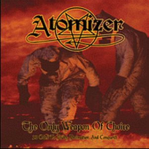 Atomizer - The Only Weapon of Choice - 13 Odes to Power, Decimation and Conquest cover art