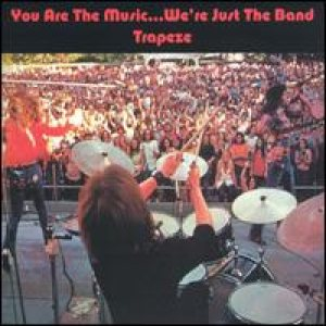 Trapeze - You Are the Music..We're Just the Band cover art