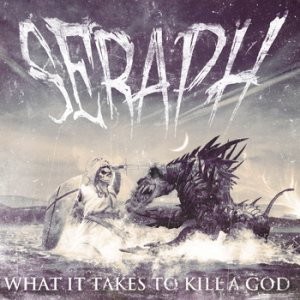 Seraph - What It Takes to Kill a God cover art