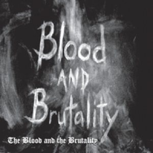 Blood and Brutality - The Blood and the Brutality cover art