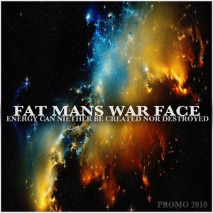 Fat Mans War Face - Energy Can Neither Be Created Nor Destroyed (Promo) cover art