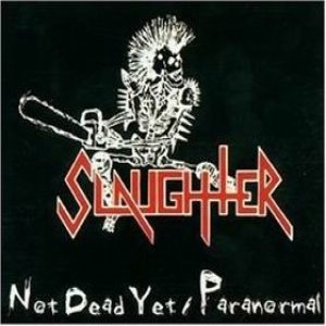Slaughter - Not Dead Yet / Paranormal cover art
