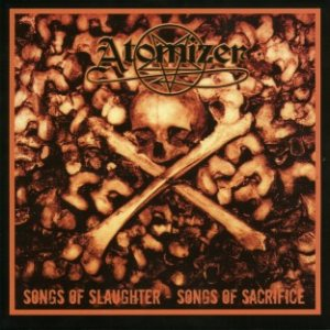 Atomizer - Songs of Slaughter - Songs of Sacrifice cover art