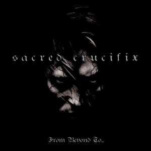 Sacred Crucifix - From Beyond to... cover art