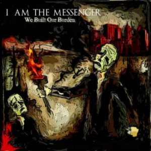 I Am the Messenger - We Built our Burden cover art