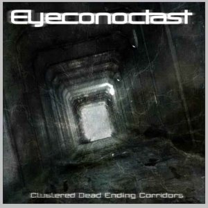 Eyeconoclast - Clustered Dead Ending Corridors cover art