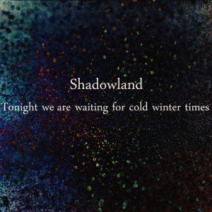 Shadowland - Tonight we are waiting for cold winter times cover art