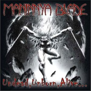 Maninnya Blade - Undead, Unborn, Alive... cover art