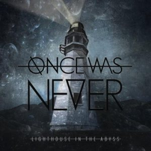 Once Was Never - Lighthouse in the Abyss cover art