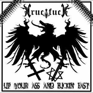 Crucifuck - Up Your Ass and Fuckin' Fast cover art