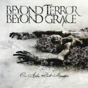 Beyond Terror Beyond Grace - Our Ashes Built Mountains cover art