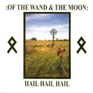 Of the Wand and the Moon - Hail Hail Hail cover art