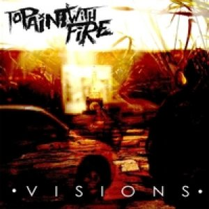 To Paint With Fire - Visions cover art