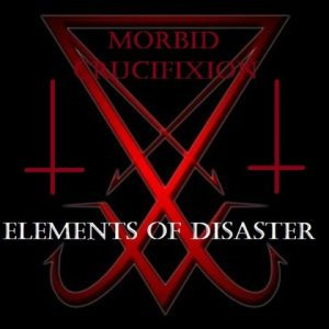 Morbid Crucifixion - Elements of Disaster cover art