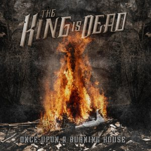 The King Is Dead - Once Upon a Burning House cover art