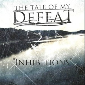 The Tale of My Defeat - Inhibitions cover art