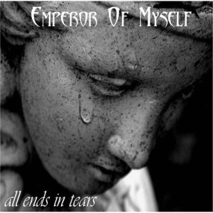 Emperor of Myself - All Ends in Tears cover art