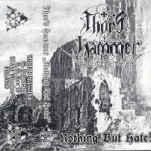 Thor's Hammer - Nothing But Hate cover art
