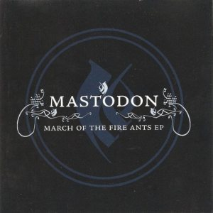 Mastodon - March of the Fire Ants cover art