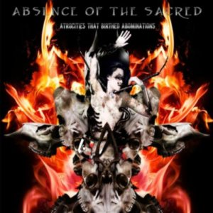 Absence of the Sacred - Atrocities that Birthed Abominations cover art