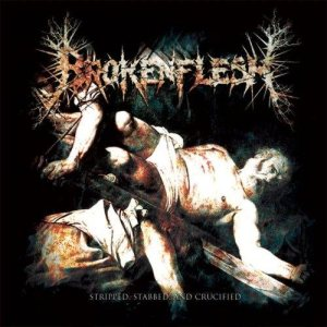 Broken Flesh - Stripped, Stabbed, and Crucified cover art
