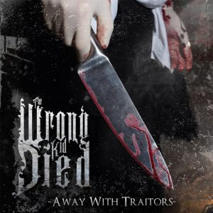 The Wrong Kid Died - Away With Traitors cover art