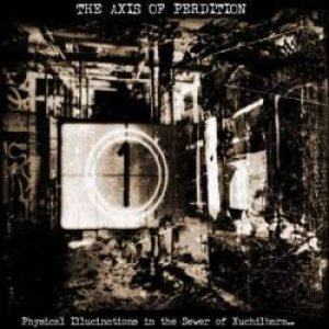 The Axis of Perdition - Physical Illucinations in the Sewer of Xuchilbara (The Red God) cover art