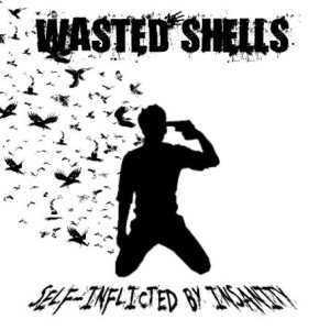 Wasted Shells - Self-Inflicted by Insanity cover art