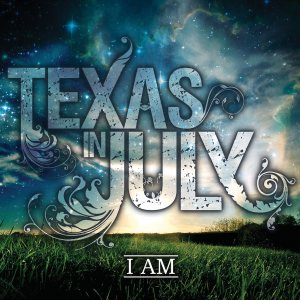 Texas In July - I Am cover art