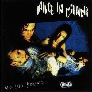 Alice In Chains - We Die Young cover art