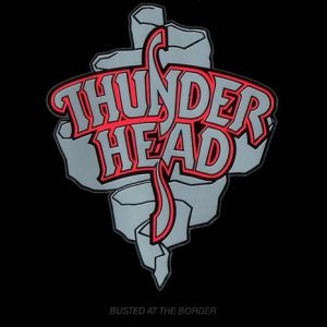 Thunderhead - Busted At the Border cover art