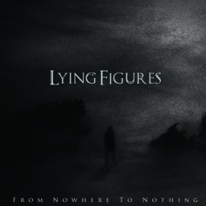 Lying Figures - From Nowhere to Nothing cover art