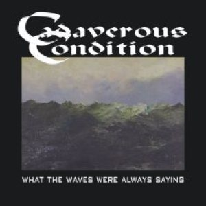 Cadaverous Condition - What the Waves Were Always Saying cover art